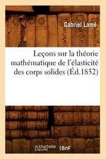 Lecons Sur La Theorie Mathematique de L'Elasticite Des Corps Solides (Ed.1852)