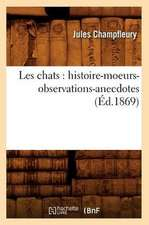 Les Chats:  Histoire-Moeurs-Observations-Anecdotes (Ed.1869)