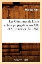 Les Coutumes de Lorris Et Leur Propagation Aux Xiie Et Xiiie Siecles, (Ed.1884)