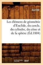 Les Elemens de Geometrie D'Euclide, Du Cercle, Du Cylindre, Du Cone Et de La Sphere (Ed.1804)
