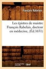 Les Epistres de Maistre Francois Rabelais, Docteur En Medecine, (Ed.1651)