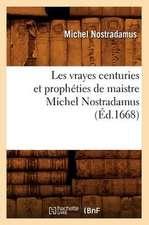 Les Vrayes Centuries Et Propheties de Maistre Michel Nostradamus,