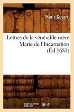 Lettres de la Venerable Mere Marie de L'Incarnation