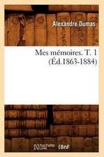 Mes Memoires. T. 1 (Ed.1863-1884)