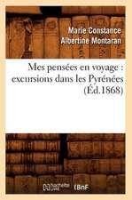 Mes Pensees En Voyage:  Excursions Dans Les Pyrenees (Ed.1868)