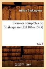 Oeuvres Completes de Shakespeare. Tome 8 (Ed.1867-1873)