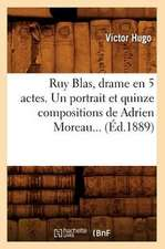 Ruy Blas, Drame En 5 Actes. Un Portrait Et Quinze Compositions de Adrien Moreau... (Ed.1889):  Histoire Anecdotique de La Litterature Francaise. T. 2 (Ed.1892)
