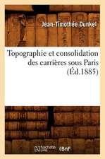 Topographie Et Consolidation Des Carrieres Sous Paris (Ed.1885)