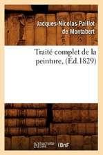 Traite Complet de La Peinture, (Ed.1829)