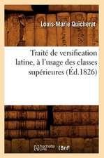 Traite de Versification Latine, A L'Usage Des Classes Superieures, (Ed.1826)