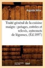 Traite General de La Cuisine Maigre:  Potages, Entrees Et Releves, Entremets de Legumes, (Ed.1897)