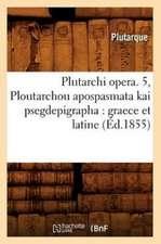 Plutarchi Opera. 5, Ploutarchou Apospasmata Kai Psegdepigrapha:  Graece Et Latine (Ed.1855)
