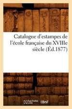 Catalogue D'Estampes de L'Ecole Francaise Du Xviiie Siecle (Ed.1877)