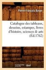 Catalogue Des Tableaux, Desseins, Estampes, Livres D'Histoire, Sciences & Arts (Ed.1762)