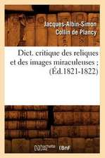 Dict. Critique Des Reliques Et Des Images Miraculeuses;