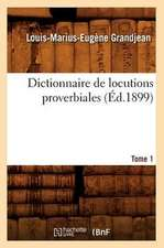 Dictionnaire de Locutions Proverbiales. Tome 1 (Ed.1899)