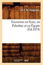 Excursion En Syrie, En Palestine Et En Egypte, (Ed.1874)