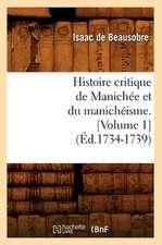 Histoire Critique de Manichee Et Du Manicheisme. [Volume 1] (Ed.1734-1739)