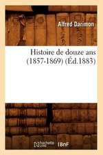 Histoire de Douze ANS (1857-1869) (Ed.1883)