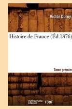 Histoire de France. Tome Premier