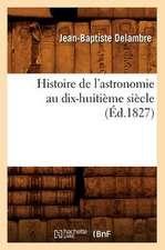 Histoire de L'Astronomie Au Dix-Huitieme Siecle (Ed.1827)