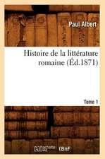 Histoire de La Litterature Romaine. Tome 1 (Ed.1871)