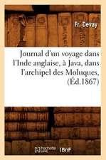 Journal D'Un Voyage Dans L'Inde Anglaise, a Java, Dans L'Archipel Des Moluques, (Ed.1867)