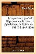 Jurisprudence Generale. Repertoire Methodique Et Alphabetique de Legislation. T41 (Ed.1845-1870)
