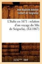 L'Italie En 1671:  Relation D'Un Voyage Du MIS de Seignelay, (Ed.1867)