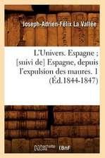 L'Univers. Espagne; [Suivi de] Espagne, Depuis L'Expulsion Des Maures. 1 (Ed.1844-1847)