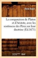 La Comparaison de Platon Et D'Aristote, Avec Les Sentimens Des Peres Sur Leur Doctrine, (Ed.1671)