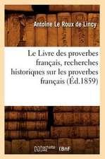 Le Livre Des Proverbes Francais, Recherches Historiques Sur Les Proverbes Francais (Ed.1859)