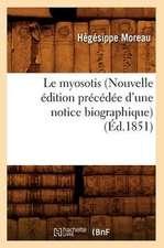 Le Myosotis (Nouvelle Edition Precedee D'Une Notice Biographique) (Ed.1851)