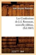 Les Confessions de J.-J. Rousseau, Nouvelle Edition,