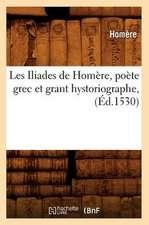 Les Iliades de Homere, Poete Grec Et Grant Hystoriographe, (Ed.1530)