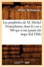 Les Propheties de M. Michel Nostradamus, Dont Il Y En A 300 Qui N'Ont Jamais Ete Impr