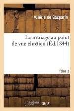 Le Mariage Au Point de Vue Chretien. Tome 3