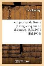 Petit Journal de Rome (a Vingt-Cinq ANS de Distance), 1878-1903; Suivi de a Travers L'Italie