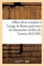 Office Divin Complet A L Usage de Rome Pour Tous Les Dimanches Et Fetes de L Annee