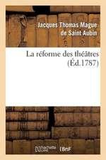 La Reforme Des Theatres, Ou Vues D'Un Amateur Sur Les Moyens D'Avoir Toujours Des Acteurs