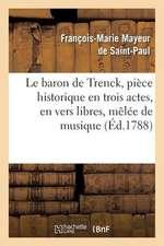 Le Baron de Trenck, Piece Historique En Trois Actes, En Vers Libres, Melee de Musique
