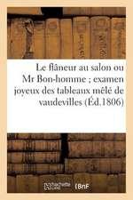 Le Flaneur Au Salon Ou MR Bon-Homme; Examen Joyeux Des Tableaux Mele de Vaudevilles