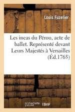 Les Incas Du Perou, Acte de Ballet. Represente Devant Leurs Majestes a Versailles