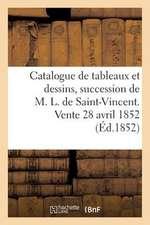 Catalogue de Tableaux Et Dessins, Dependant de La Succession de M. L. de Saint-Vincent