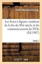 Les Livres a Figures Venitiens de La Fin Du Xve Siecle. Partie 1 Tome 1