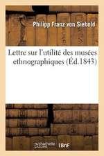 Lettre Sur L'Utilite Des Musees Ethnographiques Et Sur L'Importance de Leur Creation