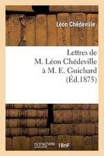 Lettres de M. Leon Chedeville A M. E. Guichard, Ancien President de L'Union Centrale