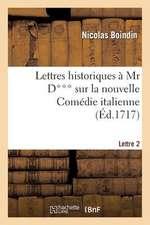 Lettres Historiques a MR D*** Sur La Nouvelle Comedie Italienne. 2e Lettre