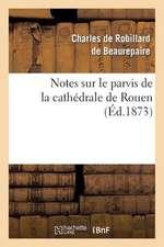 Notes Sur Le Parvis de La Cathedrale de Rouen