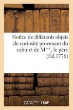 Notice de Differents Objets de Curiosite Provenants Du Cabinet de M**, Le Pere, Peintre Flamand